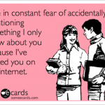 """""""By the way, stalking is fun."""""""